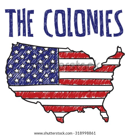 """Hand drawn vector sketch of the United States with American flag on it with a caption that says """"The Colonies"""" to indicate sarcasm, social commentary, or patriotism. - stock vector"""
