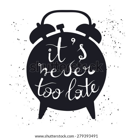 """Hand drawn vector typography poster. Black silhouette of alarm clock on white background with inscription """"It is never too late"""". Inspirational motivation illustration. - stock vector"""