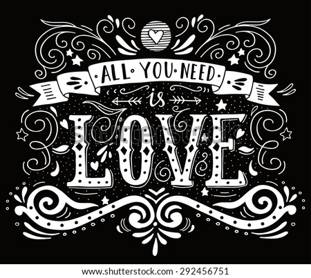 Hand drawn vintage print with hand lettering and decoration. All you need is love This illustration can be used as a greeting card or as a print on T-shirts and bags. - stock vector