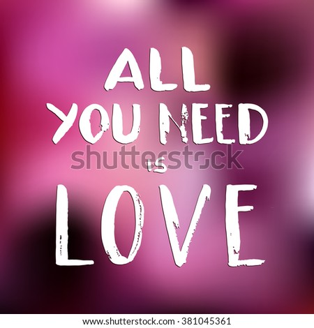 """Hand drawn white ink lettering """"All you need is love"""" on pink blur background. Vector. Easy to edit - stock vector"""