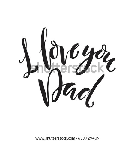 "Hand drawn word. Brush pen lettering with phrase ""I Love Dad""."