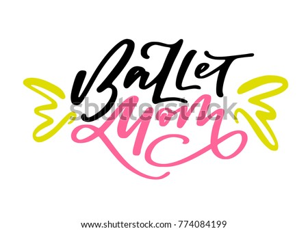 hand lettered phrase ballet mom isolated on background great for dance studio decor merch