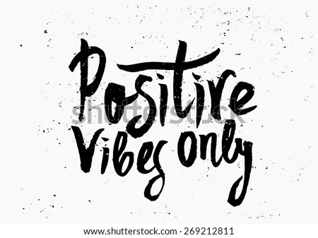 "Hand lettered text ""Positive Vibes Only"" in black and white. Inspirational poster, print, clothing design. - stock vector"