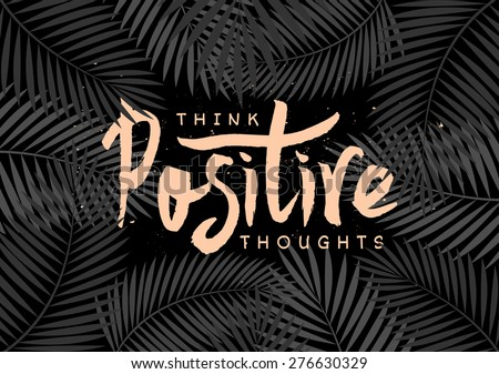 "Hand lettered text ""Think Positive Thoughts"" on black and white palm tree leaves. Inspirational poster, print, clothing design. - stock vector"