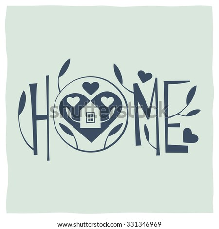 Hand-lettering of the word Home. Drawings of house, heart and branches of a young tree - stock vector