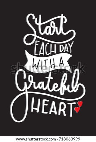 Hand Lettering Start Each Day With A Grateful Heart On Black Background.  Modern Calligraphy.