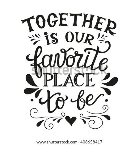 Hand lettering typography family poster romantic family quote together is our favorite place to