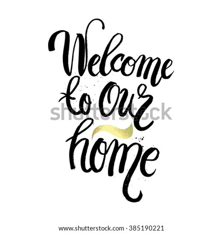 Hand lettering typography poster.Calligraphic quote 'welcome to our home'.For housewarming greeting cards,  decorations.Vector illustration. - stock vector
