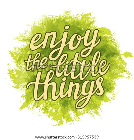 Hand lettering typography poster.Inspirational quote 'Enjoy the little things'.For posters, greeting cards, home decorations.Vector illustration. - stock vector