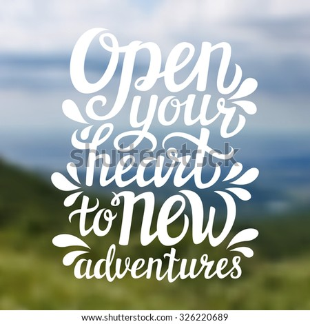 Hand lettering typography poster.Inspirational quote 'Open your heart to new adventures' on blurred background. For posters, cards, t-shirt design.Vector illustration. - stock vector