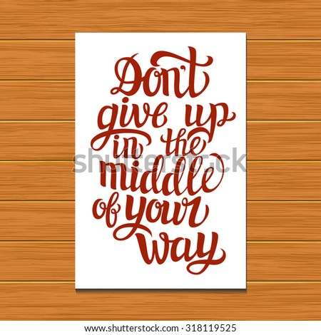 Hand lettering typography poster on wooden background.Motivational quote 'Don't give up in the middle of your way'.For posters, cards, home decorations.Vector illustration. - stock vector