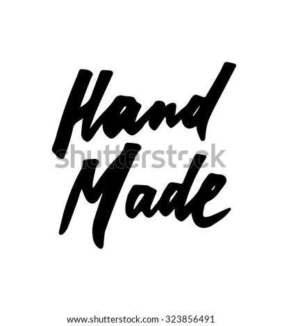 Hand made. Vector hand lettering and custom typography for your designs: T-shirts, bags, for posters, invitations, cards, etc.