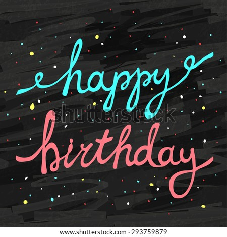 Hand painted Happy Birthday calligraphy script on a chalk blackboard background with a confetti - stock vector