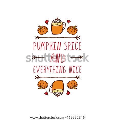 Hand-sketched typographic element with pumpkins, hearts, hot beverage and text on white background. Pumpkin spice and everything nice