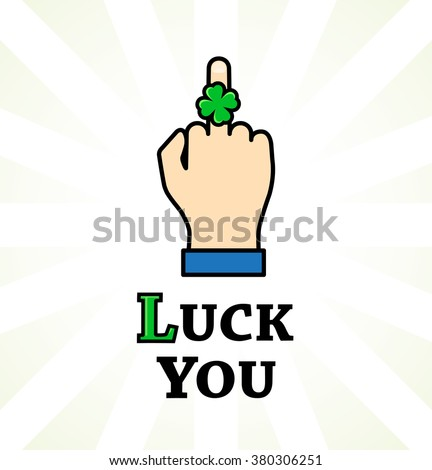 """Hand with a ring in the form of a clover on the middle finger and lettering """" Luck You """". Vector illustration - stock vector"""