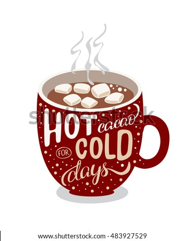 hot chocolate mug clipart. handmade illustration with quote lettering hot cacao for cold days. christmas mood in vector chocolate mug clipart