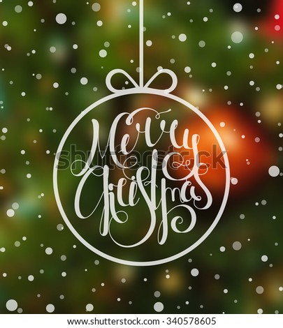 Handwritten calligraphic inscription Merry Christmas inscribed in Christmas ball on blur holiday backdrop. Design template for banner, card, invitation, label, postcard, vignette. Vector illustration. - stock vector