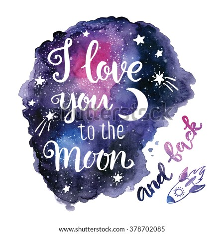 "Handwritten ""I love you to the moon and back"" Valentine day card. modern calligraphy with hand painted watercolor space texture, hand drawn rocket, stars, moon.  - stock vector"