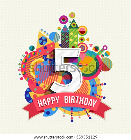 Happy Birthday five 5 year, fun design with number, text label and colorful geometry element. Ideal for poster or greeting card. EPS10 vector. - stock vector