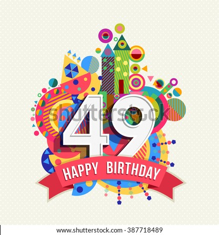 Happy Birthday forty nine 49 year, fun celebration anniversary greeting card with number, text label and colorful geometry design. EPS10 vector.  - stock vector