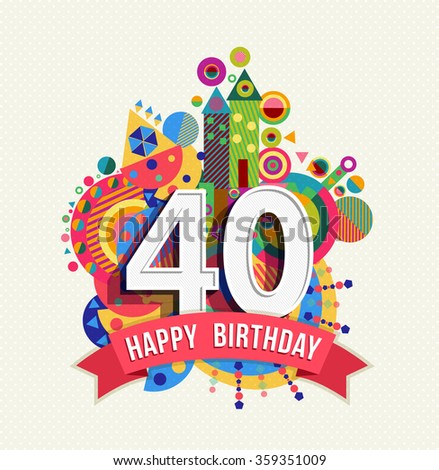 Happy Birthday forty 40 year fun celebration greeting card with number, text label and colorful geometry design. EPS10 vector. - stock vector