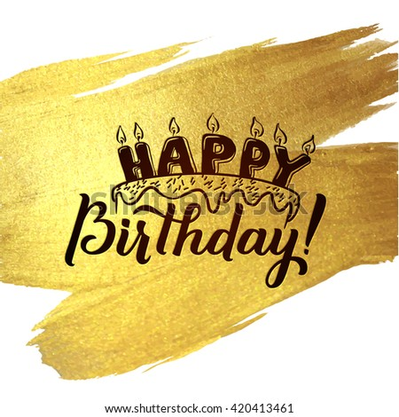 Happy Birthday Greeting Card. Gold Calligraphic Poster with Candles and Cake. Greeting card for birthday on golden watercolor vector background. - stock vector