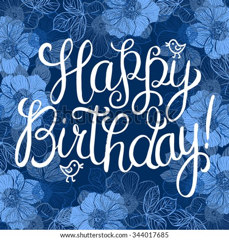 Happy birthday greeting card with flowers and birds. Handwritten calligraphy lettering vector illustration.  - stock vector
