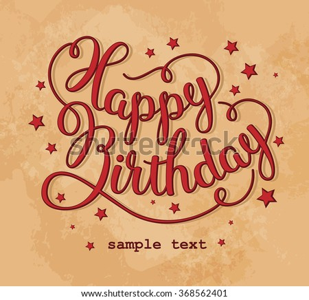 HAPPY BIRTHDAY -hand drawn calligraphy illustration, great for greeting cards or invitations - stock vector