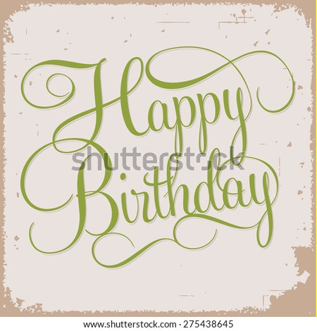 HAPPY BIRTHDAY hand lettering in vintage style, handmade calligraphy on grunge background.  - stock vector