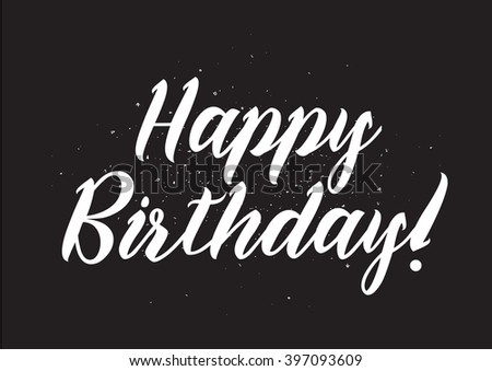 Happy Birthday inscription. Greeting card with calligraphy. Hand drawn lettering design. Photo overlay. Typography for banner, poster or apparel design. Isolated vector element. - stock vector