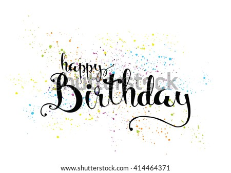 Happy Birthday inscription. Greeting card with calligraphy. Hand drawn lettering. Typography for banner, poster, invitation or clothing design. Vector quote. - stock vector