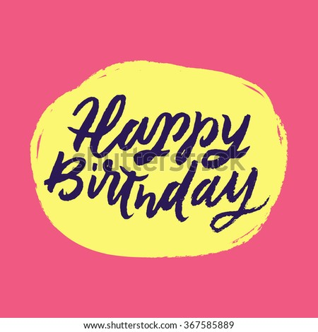 Happy Birthday. Inspirational and motivational quotes. Hand painted brush lettering. Hand lettering and custom typography for your designs: t-shirts, bags, for posters, invitations, cards, etc. - stock vector