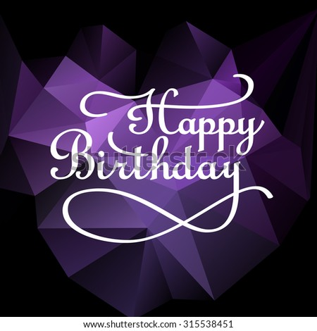Happy Birthday lettering - handmade calligraphy, vector on polygonal background - stock vector