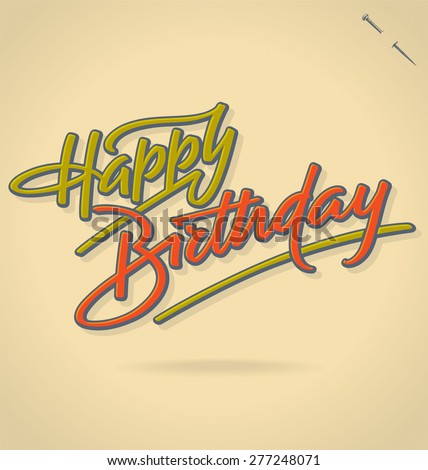 HAPPY BIRTHDAY original custom hand lettering -- handmade calligraphy, vector (eps8); great for overlay for photo cards, or heading/ caption/ title for greeting cards, invitations, announcements; - stock vector