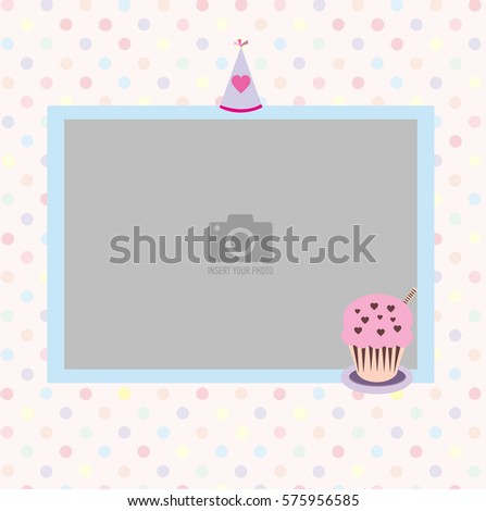 Happy Birthday photo frame and postcard with a celebratory cap and cupcake. Colorful polka dots in pastel colors background. Template for children's photo album or postcard