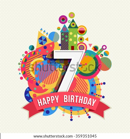 Happy Birthday seven 7 year, fun design with number, text label and colorful geometry element. Ideal for poster or greeting card. EPS10 vector. - stock vector