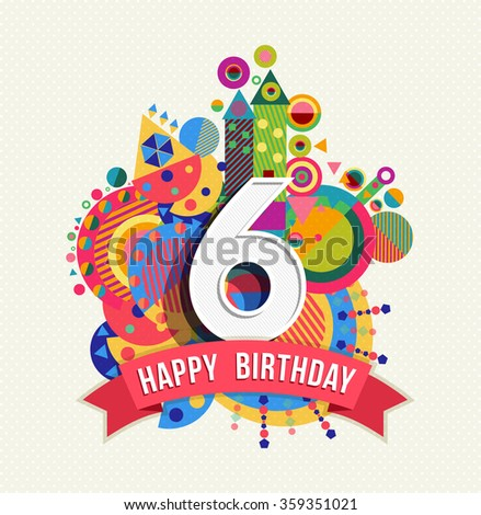 Happy Birthday six 6 year, fun design with number, text label and colorful geometry element. Ideal for poster or greeting card. EPS10 vector. - stock vector
