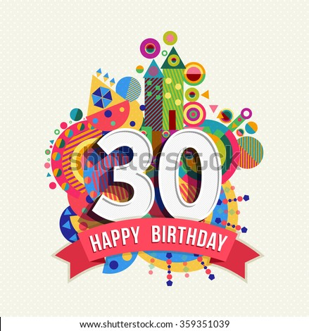 Happy Birthday thirty 30 year fun celebration greeting card with number, text label and colorful geometry design. EPS10 vector. - stock vector