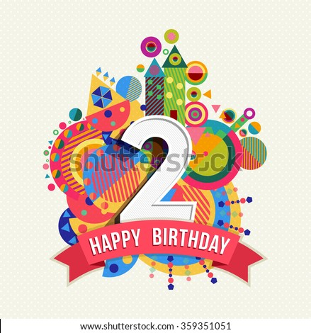 Happy Birthday two 2 year, fun design with number, text label and colorful geometry element. Ideal for poster or greeting card. EPS10 vector. - stock vector