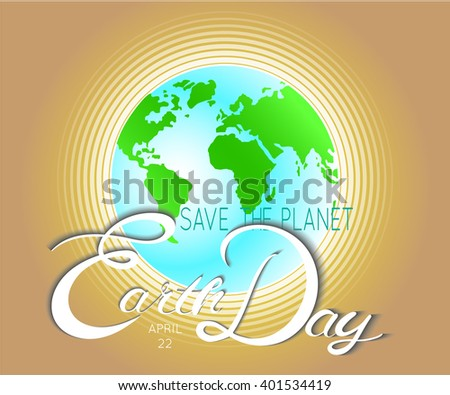 Happy Earth Day. Green planet. Abstract  planet with green continents with greeting words. vector illustration background. Concept for save earth day. - stock vector