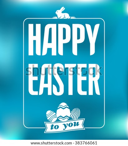Happy Easter card with rabbit and eggs on blurred blue background. Calligraphy greetings label with holiday.