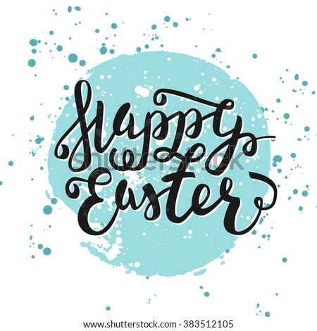 Happy Easter greeting card. Hand Drawn lettering with egg and watercolor splashes. Easter Holidays lettering for invitation, greeting card, prints and posters. Typographic design. Vector illustration. - stock vector