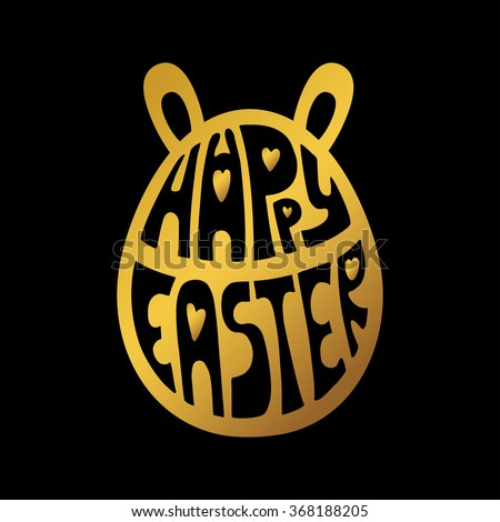 Happy Easter greeting Card, vector background.Easter egg shape with ears of a hare,Hand lettering font,title.Gold on black.Vector Easter calligraphy decoration,icon,logo symbol - stock vector