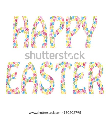 Happy Easter - text made of many small Easter eggs. Fully, easily editable vector illustration that can be used at any size. Included files: EPS10, JPG. No gradients, no transparencies. - stock vector