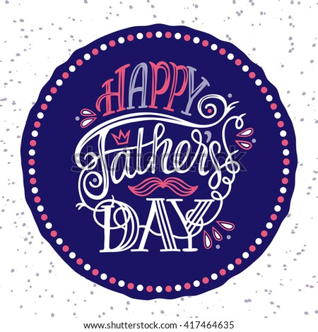 Happy Father's Day. Cute typographic poster with hand drawn quote. Lettering. Fully editable vector illustration. Could be used for greeting cards, advertising, fliers, social media etc. - stock vector