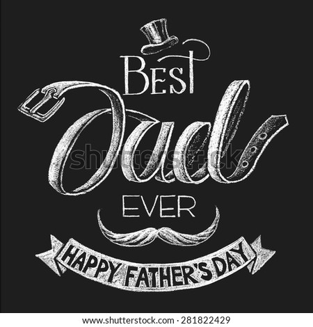Happy Fathers Day. Lettering on chalkboard. RGB. Global colors. Gradients free. Each elements are grouped separately - stock vector
