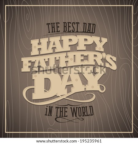 Happy fathers day vintage card with wooden background. - stock vector
