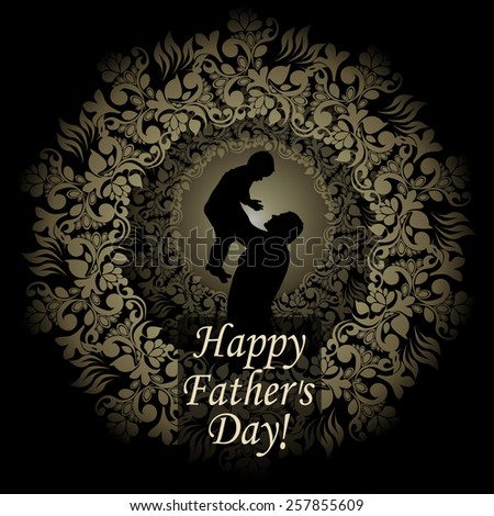 Happy Fathers Day! Vintage frame. The child in the arms of his father silhouette. Vector - stock vector