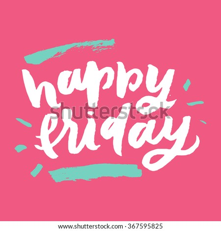 Happy friday. Inspirational and motivational inscription. Hand painted brush lettering. Hand lettering and custom typography for your designs: t-shirts, for posters, invitations, cards, etc. - stock vector