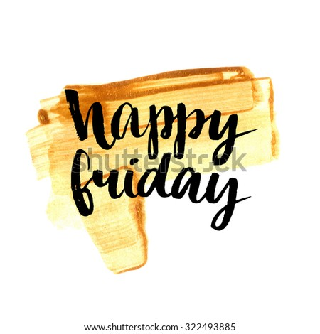 Happy friday. Positive quote handwritten with brush calligraphy on golden paint stroke. Vector typography design for cards, t-shirt, posters and social media content. - stock vector